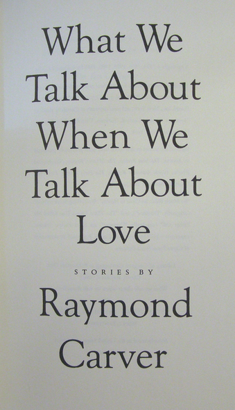 "what we talk about when we talk about love thesis Essay about raymond carver (what we talk about when we talk about love) 892 words | 4 pages mel mcginnis of ""what we talk about when we talk about love"" seems like that one guy that everyone seems to know."