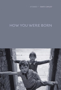 Get-to-Know-Them-First-How-You-Were-Born-Short-Stories-by-Kate-Cayley_alu_blogfeatured